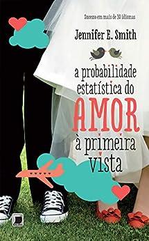 A probabilidade estatística do amor à primeira vista por [Jennifer E. Smith]