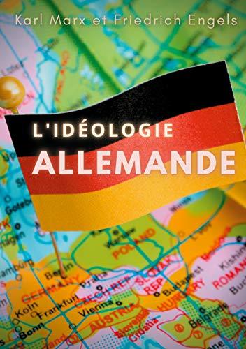 L'idéologie allemande: une oeuvre posthume de Karl Marx et Friedrich Engels, sur les jeunes hégéliens et sur le matérialisme historique.