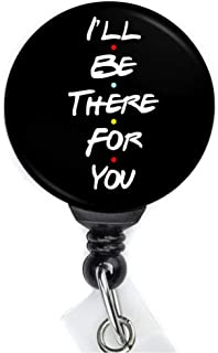 Ill be There for You Retractable Badge Reel with Swing Clip and 36 Inch Cord