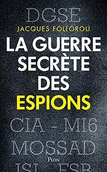 La guerre secrète des espions par [Jacques FOLLOROU]