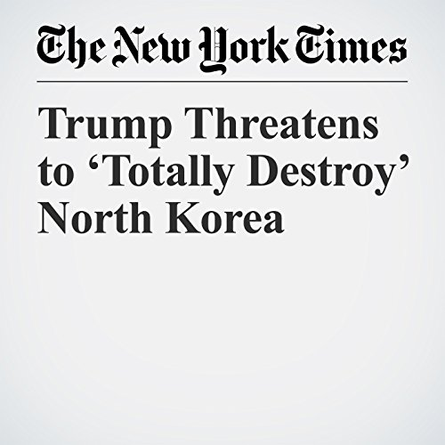 Trump Threatens to 'Totally Destroy' North Korea copertina