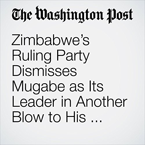 Zimbabwe's Ruling Party Dismisses Mugabe as Its Leader in Another Blow to His Presidency copertina