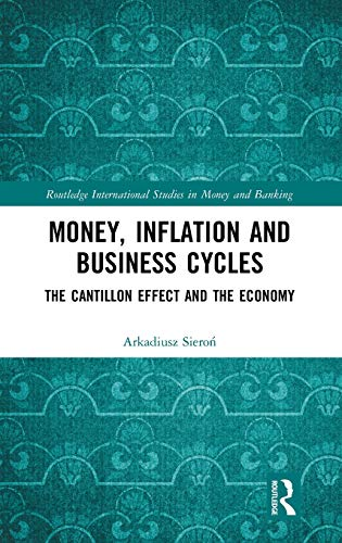 Compare Textbook Prices for Money, Inflation and Business Cycles: The Cantillon Effect and the Economy Routledge International Studies in Money and Banking 1 Edition ISBN 9780367086657 by Sieroń, Arkadiusz