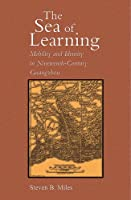 The Sea of Learning: Mobility and Identity in Nineteenth-Century Guangzhou (Harvard East Asian Monographs)