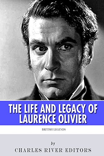 Download British Legends: The Life and Legacy of Laurence Olivier 1495463176