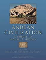 Andean Civilization: A Tribute to Michael E. Moseley (Monograph/ Cotsen Institute of Archaeology)