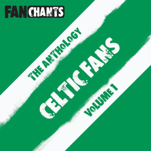 Celtic FC Fans Anthology I (The Bhoys Football Songs) [Explicit]