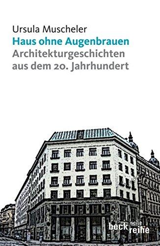 Haus ohne Augenbrauen: Architekturgeschichten aus dem 20. Jahrhundert (Beck'sche Reihe)