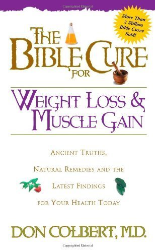 The Bible Cure for Weight Loss and Muscle Gain: Ancient Truths, Natural Remedies and the Latest Findings for Your Health Today (New Bible Cure (Siloam)) by Don Colbert MD (2000-03-30)