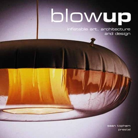 Blow-Up: Inflatable Art, Architecture and Design (Art & Design S.)