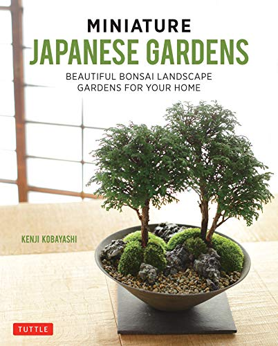 Miniature Japanese Gardens: Beautiful Bonsai Landscape Gardens for Your Home (English Edition)