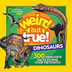 6. Weird But True! Dinosaurs: 300 Dino-Mite Facts to Sink Your Teeth Into