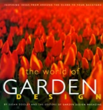 World of Garden Design: Inspiring Ideas from Around the Globe to Your Backyard