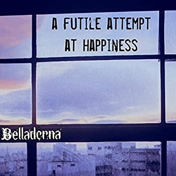 a futile attempt at happiness