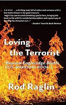 Loving the Terrorist: Beyond Eagleridge Bluffs (ECO-WARRIORS Book 2) by [Rod Raglin]