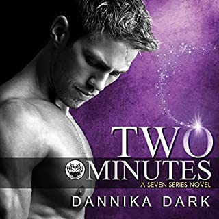 Two Minutes     Seven Series, Book 6              By:                                                                                                                                 Dannika Dark                               Narrated by:                                                                                                                                 Nicole Poole                      Length: 11 hrs and 14 mins     3,219 ratings     Overall 4.7