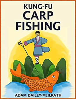 [Adam Dailey-McIlrath, Iron Ring Publishing]のKung Fu Carp Fishing: Tips and techniques for fly fishing for carp (catching carp, catching carp with flies, how to catch carp, fly casting for carp, fly casting) (English Edition)