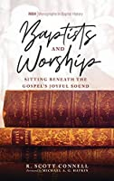 Baptists and Worship (Monographs in Baptist History)