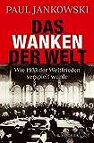 Das Wanken der Welt: Wie 1933 der Weltfrieden verspielt wurde (German Edition)