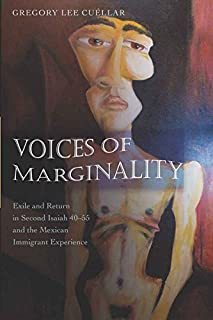 Voices of Marginality: Exile and Return in Second Isaiah 40-55 and the Mexican