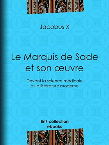 Le Marquis de Sade et son œuvre: Devant la science médicale et la littérature moderne PDF Books