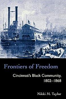 Frontiers of Freedom: Cincinnati's Black Community 1802–1868