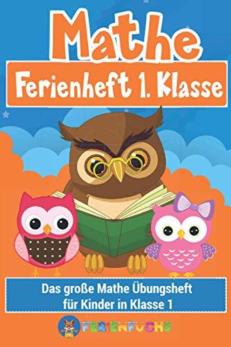 Mathe Ferienheft 1. Klasse: Das große Mathe Übungsheft für Kinder in Klasse 1