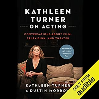 Kathleen Turner on Acting     Conversations About Film, Television, and Theater              By:                                                                                                                                 Kathleen Turner,                                                                                        Dustin Morrow                               Narrated by:                                                                                                                                 Kathleen Turner,                                                                                        Dustin Morrow                      Length: 14 hrs and 15 mins     2 ratings     Overall 4.5