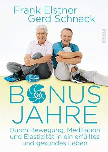 Bonusjahre: Durch Bewegung, Meditation und Elastizität in ein erfülltes und gesundes Leben