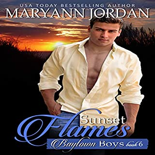 Sunset Flames     Baytown Boys Series, Volume 6              Written by:                                                                                                                                 Maryann Jordan                               Narrated by:                                                                                                                                 Kale Williams                      Length: 7 hrs and 34 mins     Not rated yet     Overall 0.0