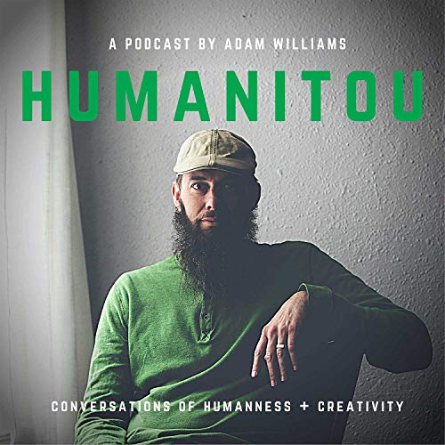 Humanitou: Conversations of Humanness + Creativity Podcast By Adam Williams cover art