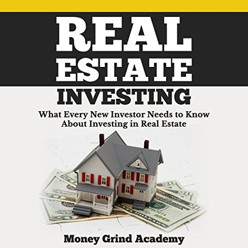 Real Estate Investing: What Every New Investor Needs to Know About Investing in Real Estate audiobook cover art