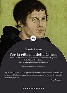 Per la riforma della chiesa: Le 95 tesi. Discussione per chiarire il valore delle indulgenze (Italian Edition)