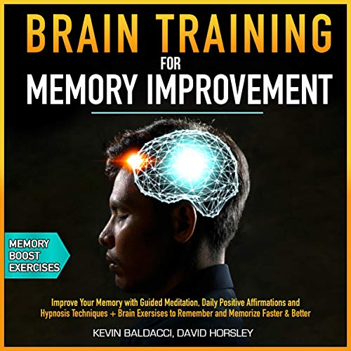 Brain Training for Memory Improvement: Improve Your Memory with Guided Meditation, Daily Positive Affirmations and Hypnosis Techniques + Brain Exercises to Remember and Memorize Faster & Better cover art