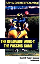 The Delaware Wing-T: The Passing Game (The Art & Science of Coaching Series)