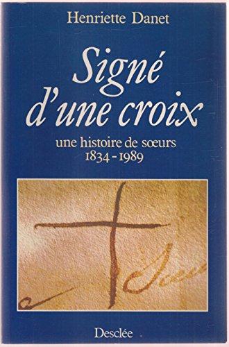 Signé d'une croix, une histoire de soeurs 1834-1989