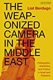 The Weaponized Camera in the Middle East: Videography, Aesthetics, and Politics in Israel and Palestine (International Library of Ethnicity, Identity and Culture) (English Edition)