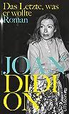 Das Letzte, was er wollte: Roman von Joan Didion