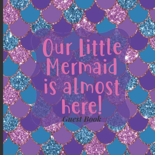 Baby Shower Guest Book to Sign In - Our Little Mermaid is Almost Here: Cute Babyshower Ideas for Your Baby Boy, Girl, Twins or More! (Glitter Scales Under Sea Theme)
