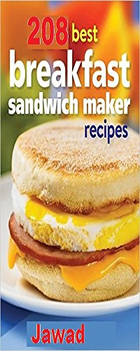 208 Best Breakfast Sandwich Maker Recipes: 208 Breakfast Sandwiches You Can Make At Home With A Breakfast Sandwich Maker Easily Today! (English Edition)
