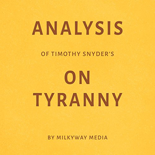 Analysis of Timothy Snyder's On Tyranny                   By:                                                                                                                                 Milkyway Media                               Narrated by:                                                                                                                                 Ian Fishman                      Length: 10 mins     Not rated yet     Overall 0.0