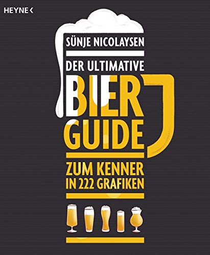 Der ultimative Bier-Guide: Zum Kenner in 222 Grafiken