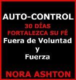 AUTO-CONTROL: 30 Días: Fortalezca su Fe; Fuera de Voluntad y Fuerza