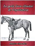 Le petit livre illustré de l'équitation