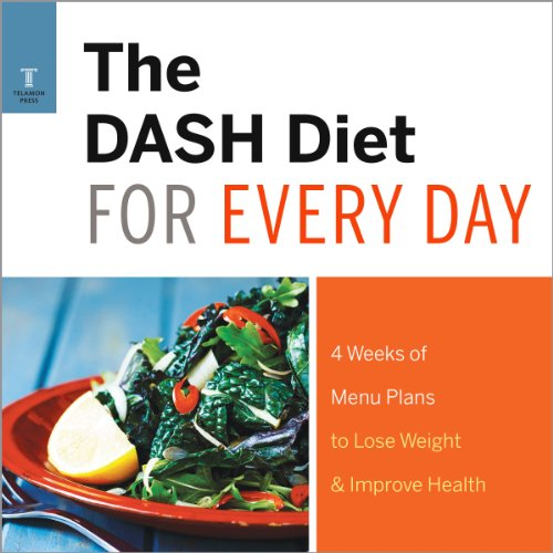 The DASH Diet for Every Day: 4 Weeks of DASH Diet Recipes & Meal Plans to Lose Weight & Improve Health audiobook cover art