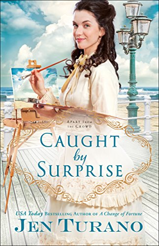 Caught by Surprise (Apart From the Crowd Book #3) by [Jen Turano]