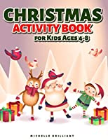 Christmas Activity Book for Kids Ages 4-8: 50 Christmas Holiday Themed Pages That Will Entertain Kids and Engage Them in Creative and Relaxing Activities (Coloring Pictures, Dot to Dot, Find the Differences, Mazes, Complete the Picture, and More!)