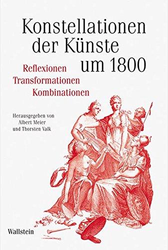 Konstellationen der Künste um 1800: Reflexionen –Transformationen – Kombinationen (Schriftenreihe des Zentrums für Klassikforschung)