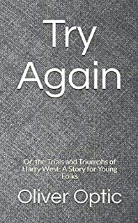 Try Again: Or, the Trials and Triumphs of Harry West: A Story for Young Folks