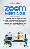 Zoom for Beginners: A Complete Zoom Meeting Guide to Master Classroom, Webinar, Live Stream, Conference. The Essential Zoom for Teachers Book for Online ... Tips, Zoom Extension) (English Edition)